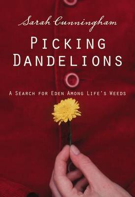 Picking Dandelions: A Search for Eden Among Life's Weeds by Sarah Cunningham image