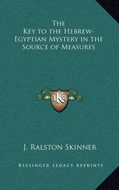 The Key to the Hebrew-Egyptian Mystery in the Source of Measures by J Ralston Skinner