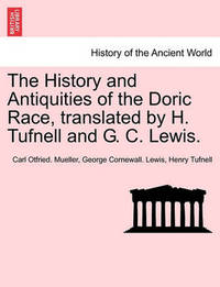 The History and Antiquities of the Doric Race, Translated by H. Tufnell and G. C. Lewis. by Carl Otfried Mueller