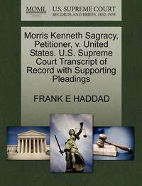 Morris Kenneth Sagracy, Petitioner, V. United States. U.S. Supreme Court Transcript of Record with Supporting Pleadings by Frank E Haddad