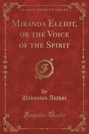 Miranda Elliot, or the Voice of the Spirit (Classic Reprint) by Unknown Author image
