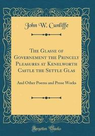 The Glasse of Governement the Princely Pleasures at Kenelworth Castle the Settle Glas by John W. Cunliffe image