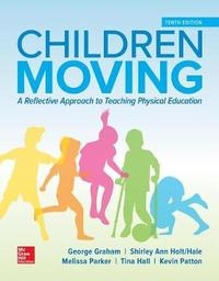 Looseleaf for Children Moving: A Reflective Approach to Teaching Physical Education by George M. Graham