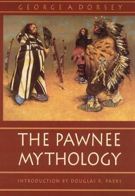 The Pawnee Mythology by George A. Dorsey image