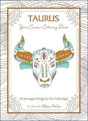 Taurus: Your Cosmic Coloring Book by Mecca Woods