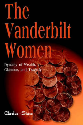 The Vanderbilt Women: Dynasty of Wealth, Glamour, and Tragedy by Clarice Stasz image