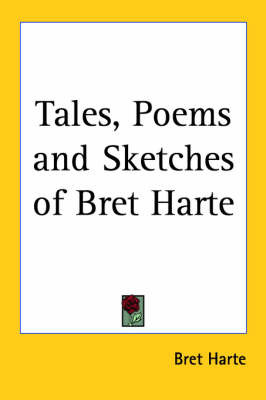 Tales, Poems and Sketches of Bret Harte by Bret Harte image