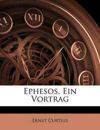 Ephesos, Ein Vortrag by Ernst Curtius