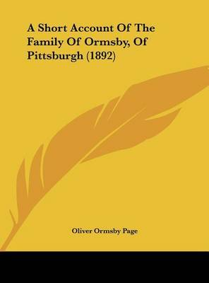 A Short Account of the Family of Ormsby, of Pittsburgh (1892) by Oliver Ormsby Page image