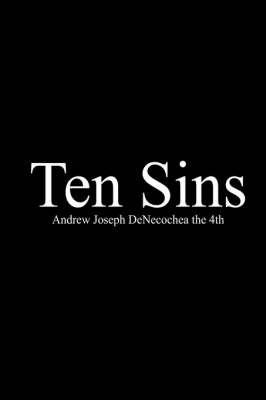 Ten Sins by Andrew Joseph DeNecochea the 4th