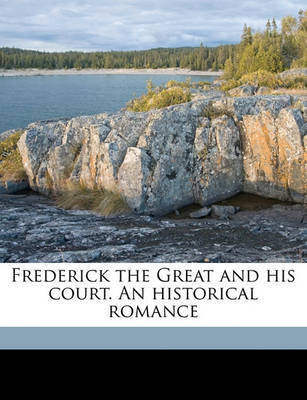 Frederick the Great and His Court. an Historical Romance Volume 1 by Luise M hlbach