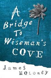A Bridge to Wiseman's Cove by James Moloney image