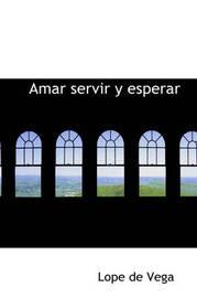Amar Servir y Esperar by Lope , de Vega image