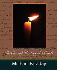 The Chemical History of a Candle (Michael Faraday) by Faraday Michael Faraday image