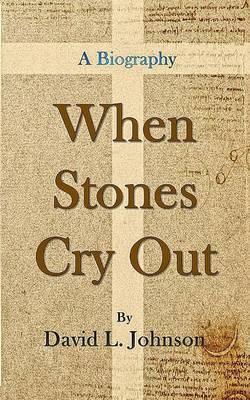 When Stones Cry Out by David L. Johnson
