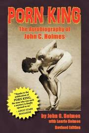Porn King - The Autobiography of John Holmes by John Holmes