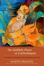The Unlikely Peace At Cuchumaquic by Martin Prechtel