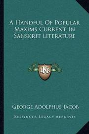 A Handful of Popular Maxims Current in Sanskrit Literature by George Adolphus Jacob
