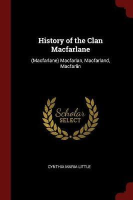 History of the Clan MacFarlane by Cynthia Maria Little
