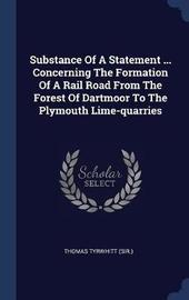 Substance of a Statement ... Concerning the Formation of a Rail Road from the Forest of Dartmoor to the Plymouth Lime-Quarries by Thomas Tyrwhitt (Sir ) image