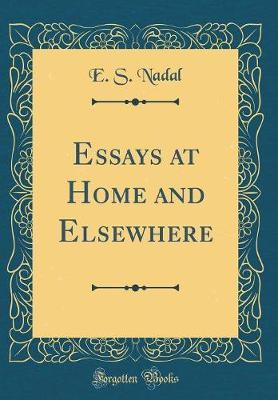 Essays at Home and Elsewhere (Classic Reprint) by E S Nadal
