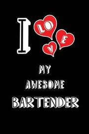 I Love My Awesome Bartender by Lovely Hearts Publishing