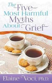 The Five Most Harmful Myths about Grief by Elaine Voci