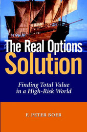 The Real Options Solution: Finding Total Value in a High-risk World by F Peter Boer image