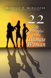 Twenty-Two Life Principles for the Ultimate Woman by Michelle D McAllister image