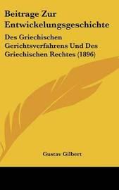 Beitrage Zur Entwickelungsgeschichte: Des Griechischen Gerichtsverfahrens Und Des Griechischen Rechtes (1896) by Gustav Gilbert image