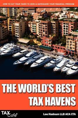 The World's Best Tax Havens: How to Cut Your Taxes to Zero and Safeguard Your Financial Freedom by Lee Hadnum