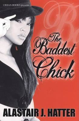 The Baddest Chick by Alastair J. Hatter