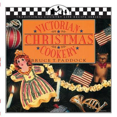 Victorian Christmas Cookery by Bruce T. Paddock