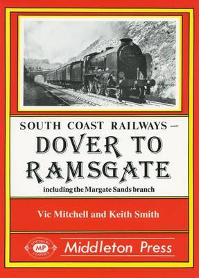 Dover to Ramsgate: Including the Margate Sands Branch by Vic Mitchell