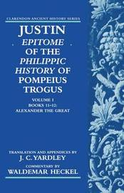 Justin: Epitome of The Philippic History of Pompeius Trogus: Volume I: Books 11-12: Alexander the Great by Justin image