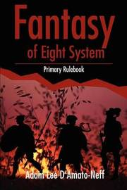 Fantasy of Eight System: Primary Rulebook by Adam Lee D'Amato-Neff