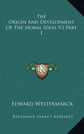 The Origin and Development of the Moral Ideas V2 Part 1 by Edward Westermarck