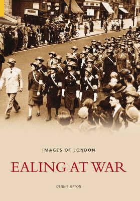 Ealing at War by Dennis Upton