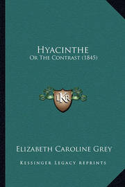 Hyacinthe: Or the Contrast (1845) by Elizabeth Caroline Grey