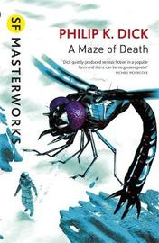 A Maze of Death (S.F. Masterworks) by Philip K. Dick