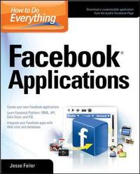 How to Do Everything: Facebook Applications by Jesse Feiler image