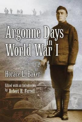 Argonne Days in World War I by Horace L Baker image