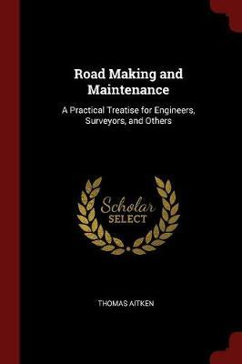 Road Making and Maintenance by Thomas Aitken