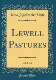 Lewell Pastures, Vol. 1 of 2 (Classic Reprint) by Rosa Mackenzie Kettle image