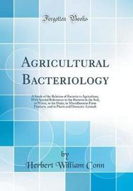Agricultural Bacteriology by Herbert William Conn