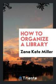 How to Organize a Library by Zana Kate Miller image