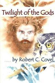 Twilight of the Gods by Robert C Covel