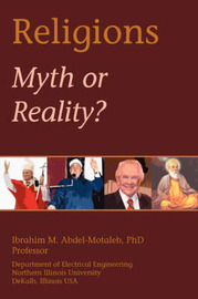 Religions: Myth or Reality? by Ibrahim Abdel-Motaleb