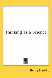 Thinking as a Science by Henry Hazlitt image
