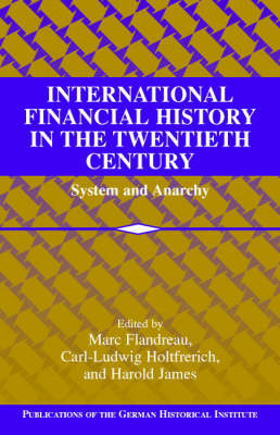 International Financial History in the Twentieth Century: System and Anarchy